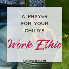 A Scripture-based Prayer for Your Child's Work Ethic - Kaylene Yoder Prayer For Your Son, Prayers For My Daughter, Praying For Your Children, Mom Prayers, Working With Children, Prayer Room, Prayer Closet, Teach Me To Pray, Scripture Study