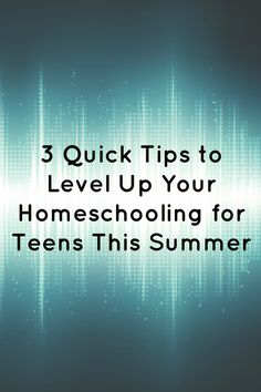 Finding fun things to do over the summer that are also educational for your teens can sometimes seem impossible. Your teens want to use their smartphones to stay in touch with their friends, play games, or just veg out. http://thewiredhomeschool.com/3-tips-level-homeschooling-summer/ #homeschool #teens #parenting