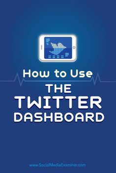 Tips on how to use the Twitter Dashboard to manage your Twitter marketing.