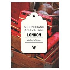 Secondhand and Vintage London £8.95       The popularity of second hand and vintage shopping reflects our interest in exploring more eco-friendly consuming and also satisfies our ongoing fascination with objects that have a history. Add to that the fascinating secondhand culture of a city and you have a way of delving into both the past and present life around you while you shop for objects that you won't find in your average chain store or shopping mall.