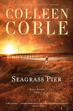 Seagrass Pier by Colleen Coble (Hope Beach series #3) ~~Available July 2014