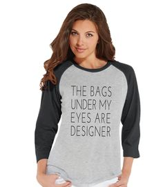 The Bags Under My Eyes Are Designer Shirt - Womens Grey Raglan Tshirt - Humorous T-shirt - Gift for Her, Gift for Friend - New Mom Gift Idea