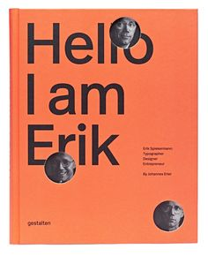 Hello, I am Erik Erik Spiekermann: Typographer, Designer, Entrepreneur Erik Spiekermann is the epitome of a typographer. This comprehensive book is the first to showcase his body of work and tell the story of his life.