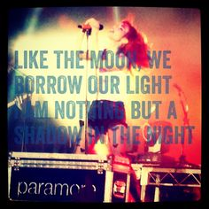"""Some of my favorite Paramore lyrics. """"Like the moon we borrow a light. I'm nothing but a shadow in the night. If you let me I will catch fire. So let your glory and mercy shine."""""""