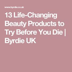 13 Life-Changing Beauty Products to Try Before You Die | Byrdie UK