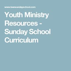 Youth Ministry Resources - Sunday School Curriculum