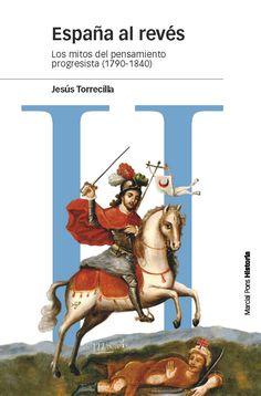 España al revés : los mitos del pensamiento progresista (1790-1840) / Jesús Torrecilla. Marcial Pons Historia, 2016