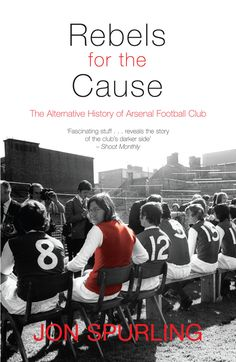 Special revised and updated ebook edition of Rebels for the Cause: The Alternative History of Arsenal Football Club is 'essential reading for all true Arsenal fans'--Highbury High.    'Fascinating stuff . . . reveals the story of the club's darker side'--Shoot Monthly