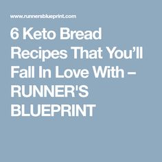 6 Keto Bread Recipes That You'll Fall In Love With – RUNNER'S BLUEPRINT
