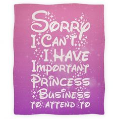 Sorry I Can't I Have Important Princess Business to Attend To for FRAND!