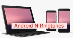 Download Android N Ringtones for Use in Any Android Phone