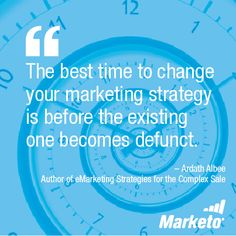 """""""The best time to change your marketing strategy is before the existing one becomes defunct."""" - Ardath Albee, Author of eMarketing Strategies for the Complex Sale #marketing"""