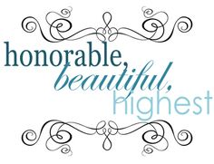 Honorable, Beautiful, Highest