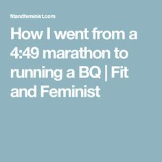 How I went from a 4:49 marathon to running a BQ | Fit and Feminist
