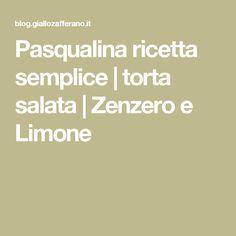 Pasqualina ricetta semplice | torta salata | Zenzero e Limone