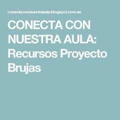 CONECTA CON NUESTRA AULA: Recursos Proyecto Brujas