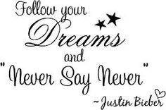 Follow your dream... #NeverSayNever #JustinBieber #Quotes #Dream