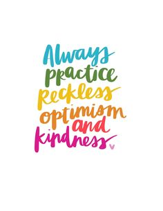 Always Practice Reckless Optimism and Kindness ---------------------------------. - Always Practice Reckless Optimism and Kindness ——————————————- - The Words, Positive Quotes, Motivational Quotes, Inspirational Quotes, Rainbow Quote, Rainbow Sayings, Rainbow Art, Rainbow Pride, Frases