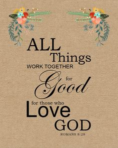 Romans All Things Work Together for Good - Free Bible Verse Art – Bible Verses To Go Bible Verse Art, Bible Verses Quotes, Bible Scriptures, Faith Quotes, Scripture Images, God Prayer, Prayer Quotes, Love One Another Quotes, All Things Work Together