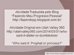 Fazendo meu Progresso Pessoal: Quem disse isso? Profeta ou Princesa?