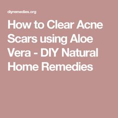 How to Clear Acne Scars using Aloe Vera - DIY Natural Home Remedies