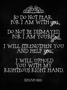 ISAIAH 41:10 my favorite verse of all time! Applies to every situation!