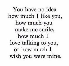 "Relationship Quotes - 45 Crush Quotes - ""You have no idea how much I like you, how much you make me sm. Secret Crush Quotes, Cute Crush Quotes, Cute Quotes, Funny Quotes, Having A Crush Quotes, Crush Qoutes, Crushing On Him Quotes, Crush Quotes About Him, Quotes To Your Crush"