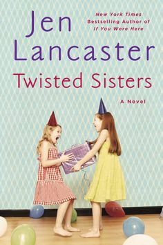 Twisted Sisters, Jen Lancaster....wanted to like it but couldn't completely get into it