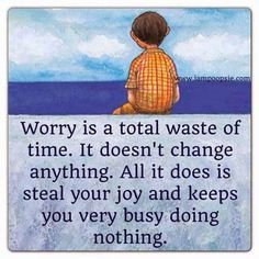 """Nice Quotes """"Worry is a total waste of time. It doesn't change anything. All it does is steal your joy and keep you very busy doing nothing."""" Inspirational Quotes, Motivational Quotes and Pictures Great Quotes, Quotes To Live By, Inspirational Quotes, Awesome Quotes, Motivational Quotes, Clever Quotes, Random Quotes, Happy Quotes, Peace Quotes"""