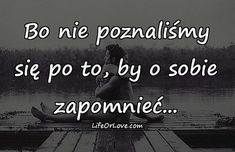 Znalezione obrazy dla zapytania cytat o miłości Sad Quotes, Inspirational Quotes, Class Quotes, I Still Want You, Happy Photos, Romantic Quotes, In My Feelings, Motivation Inspiration, Love Life