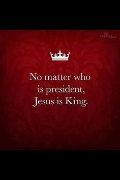 I  JESUS Not only is Jesus Christ King.............He is King of Kings Lord of Lords..........Revelation 19:16..........And every authority on earth, visible or invisible, must bow to him.......1 Peter 3:22