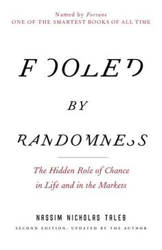"""""""Fooled by Randomness: The Hidden Role of Chance in Life and in the Markets"""" by Nassim Nicholas Taleb"""