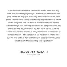 """Raymond Carver - """"Evan Connell said once that he knew he was finished with a short story when he found..."""". writing, words, language, advice, on-writing, 90"""