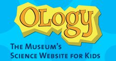 Find out about fossils, the universe, animals, and much more! On OLogy, kids of all ages can play games, do activities, collect cards, and meet scientists.