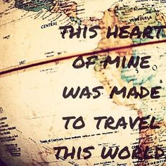✈ This Heart of Mine was Made to Travel This World ✈
