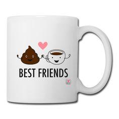 Coffee & poop are best friends mug.  https://shop.spreadshirt.com/ilovecoffee