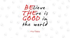 Be The Good...