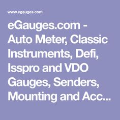 eGauges.com - Auto Meter, Classic Instruments, Defi, Isspro and VDO Gauges, Senders, Mounting and Accessories