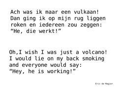'Was ik maar een vulkaan'