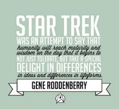 Even as a kid, this was one of the things that attracted me to TOS, a hopeful vision of humanity and our future. This is such a lovely quote. Here's to IDIC!