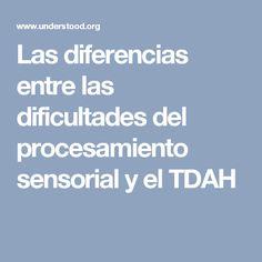 Las diferencias entre las dificultades del procesamiento sensorial y el TDAH