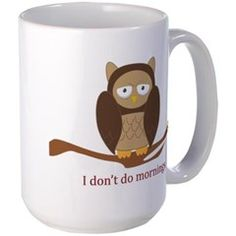 Mornings can be rough, but I'm sure with this little guy on your mug, you'll get through it!