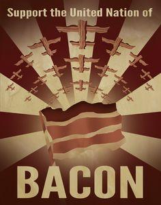 This is a friend of mine. I like his stuff :) Bacon Propaganda Poster. $8.50, via Etsy.