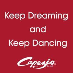 Keep dreaming and Keep dancing!