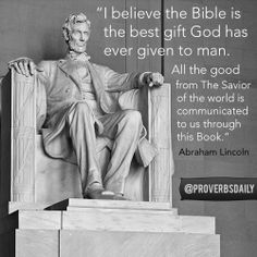 """I believe the Bible is the best gift God has ever given to man. All the good the Savior of the world is communicated to us through this Book."" - Abraham Lincoln"