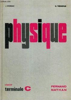Physique : classe de terminale C : Programme 1966 / Jean Cessac, Georges Théherne Paris : Fernand Nathan, 1972    Ubicacion: B Ing Agronómica