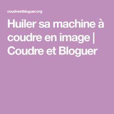 Huiler sa machine à coudre en image | Coudre et Bloguer