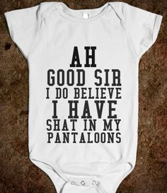 Ah Good Sir I Do Believe I Have Shat My Pantaloons Baby Onesie from Glamfoxx Shirts. I still think this is hilarious! Baby Boys, Our Baby, Funny Babies, Cute Babies, Just In Case, Just For You, Everything Baby, Just For Laughs, Future Baby
