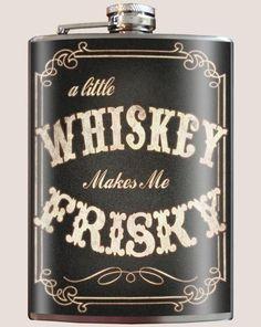 Whiskey Makes Me Frisky - Flask