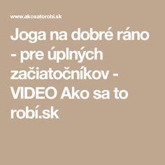 Joga na dobré ráno - pre úplných začiatočníkov - VIDEO Ako sa to robí.sk